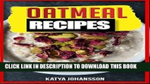 [PDF] OATMEAL RECIPES: Oatmeal Cookbook: 65 Most Amazing Oats Recipes   Oatmeal Diet Plan!