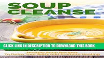 [PDF] Soup Cleanse: Healthy Soup Recipes To Detox Your Body And Promote Healing (souping, soup