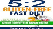 [PDF] 5:2 Gluten-free Fast Diet: 100, 200   300 Calorie Recipes AND a two week Menu Plan for Easy