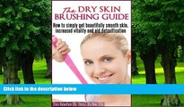 Big Deals  The Dry Skin Brushing Guide Book  Free Full Read Best Seller