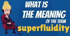 What is SUPERFLUIDITY? What does SUPERFLUIDITY mean? SUPERFLUIDITY meaning, definition, explanation & pronunciation