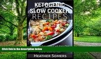 Big Deals  Ketogenic Slow Cooker Recipes: Quick and Easy, Low-Carb Keto Diet Crock Pot Recipes for