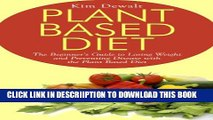 [PDF] Plant Based Diet: The Beginner s Guide to Losing Weight and Preventing Disease with the
