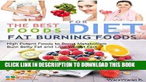 [PDF] Fat Burning Foods: The Best Foods for Diet, High Potent Foods to Boost Metabolism, Burn