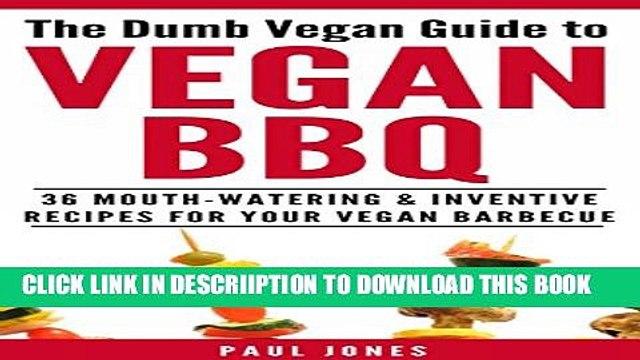 [PDF] Vegan BBQ: 36 Mouth-Watering   Inventive Recipes For Your Vegan Barbecue (Dumb Vegan Recipes