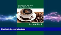 complete  Everything You Have Ever Wanted To Know About Coffee: How to Know More About Coffee Than