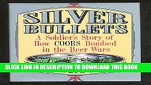 [PDF] Silver Bullets: A Soldier s Story of How Coors Bombed in the Beer Wars Popular Online
