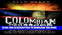[PDF] Colombian Killers: The True Stories of the Three Most Prolific Serial Killers on Earth (True