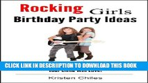 [PDF] Rocking Girls Birthday Party Ideas: 4 Must-See Birthday Party Ideas Your Child Will Love