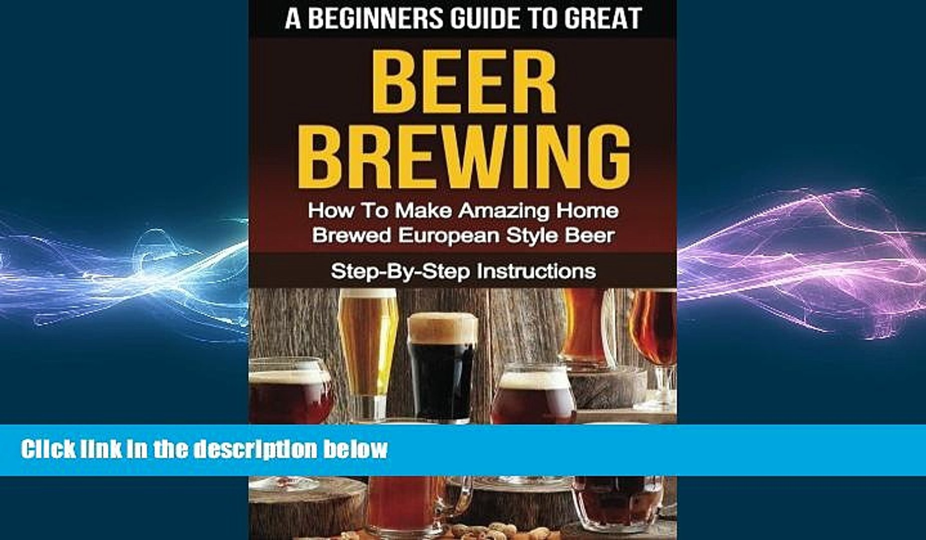 behold  A Beginner s Guide to Great BEER BREWING: How To Make Amazing Home Brewed European Style
