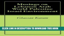 [PDF] Musings on Lebanon Arab World Palestine Israel Environment Full Online