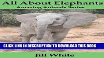 [PDF] All About Elephants: Fun Facts and Beautiful Pictures for Kids (Amazing Animals) Full Online
