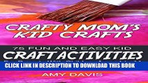 [PDF] Crafty Mom s Kid Crafts: 75 Fun and EASY Kid Craft Activities for Parents and Children Ages