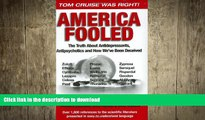 EBOOK ONLINE  America Fooled: The Truth About Antidepressants, Antipsychotics And How We ve Been
