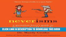[Read PDF] Neverisms  A Quotation Lover s Guide to Things You Should Never Do, Never Say, or Never