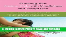 [PDF] Parenting Your Anxious Child with Mindfulness and Acceptance: A Powerful New Approach to