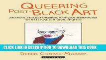 [PDF] Queering Post-Black Art: Artists Transforming African-American Identity after Civil Rights