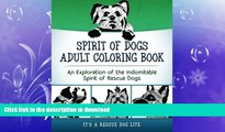 READ BOOK  Spirit of Dogs Adult Coloring Book: An Exploration of the Indomitable Spirit of Rescue