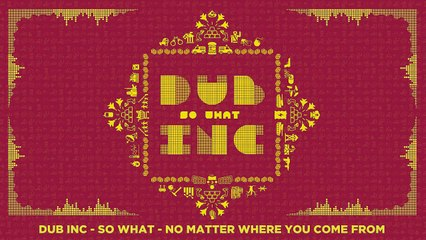 "DUB INC - No matter where you come from (Album ""So What"")"