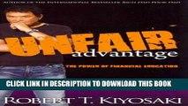 [New] UNFAIR ADVANTAGE: THE POWER OF FINANCIAL EDUCATION BY KIYOSAKI, ROBERT T.(AUTHOR )PAPERBACK