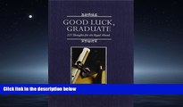 Popular Book Good Luck, Graduate: 223 Thoughts for the Road Ahead