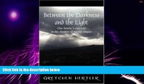 Big Deals  Between the Darkness and the Light: One family s survival in the shadow of mental