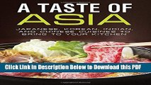 [Read] A Taste of Asia: Japanese, Korean, Indian, and Chinese Cuisines to Bring to Your Kitchen