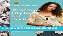 [Read PDF] Lion Brand Yarn Vintage Styles for Today: More Than 50 Patterns to Knit and Crochet