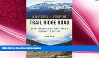 complete  A Natural History of Trail Ridge Road: Rocky Mountain National Park s Highway to the Sky