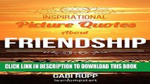 [PDF] Friendship Quotes - Inspirational Picture Quotes about Friendships and Friends: Gift Book