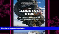 complete  The Longest Ride: My Ten-Year 500,000 Mile Motorcycle Journey