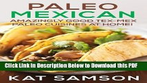 [Read] Paleo Mexican: Amazingly Good Tex-Mex Paleo Cuisines At Home! (100% Authentic Recipes)
