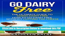 [Read] Go Dairy Free: The Ultimate Guide To Going Dairy Free-How To Go Dairy Free Without Cutting