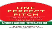 [PDF] One Perfect Pitch: How to Sell Your Idea, Your Product, Your Business--or Yourself Popular