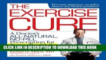 [Read] The Exercise Cure: A Doctor s All-Natural, No-Pill Prescription for Better Health and