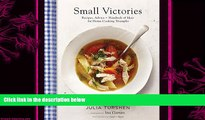 complete  Small Victories: Recipes, Advice + Hundreds of Ideas for Home Cooking Triumphs