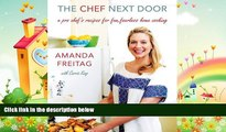 complete  The Chef Next Door: A Pro Chef s Recipes for Fun, Fearless Home Cooking