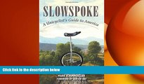 FREE DOWNLOAD  Slowspoke: A Unicyclist s Guide to America  FREE BOOOK ONLINE
