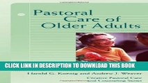 [Read] Pastoral Care of Older Adults (Creative Pastoral Care and Counseling) (Creative Pastoral
