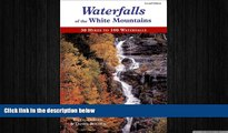 behold  Waterfalls of the White Mountains: 30 Hikes to 100 Waterfalls