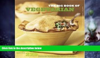 Big Deals  The Big Book Of Vegetarian: More Than 225 Recipes For Breakfast, Appetizers, Soups,