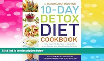 Must Have  The Blood Sugar Solution 10-Day Detox Diet Cookbook: More than 150 Recipes to Help You