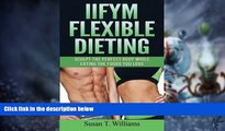Big Deals  IIFYM Flexible Dieting: Sculpt The Perfect Body While Eating The Foods You Love  Best