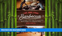 complete  The One True Barbecue: Fire, Smoke, and the Pitmasters Who Cook the Whole Hog