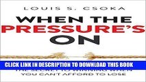 New Book When the Pressure s On: The Secret to Winning When You Can t Afford to Lose