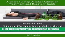 New Book Stop Drinking Alcohol: How to Stop Drinking Alcohol   Start Living Sober: A Short 12 Step