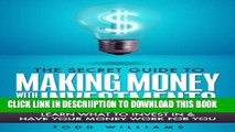 [New] INVESTING: The Secret Guide To Making Money With Investments (Learn What To Invest In and