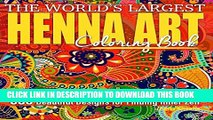[PDF] The World s Largest Henna Art Coloring Book: 300 Beautiful Designs for Finding Inner Zen