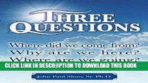 [PDF] Three Questions: Where did we come from? Why are we here? Where are we going? Full Online