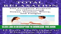 [PDF] Total Relaxation - The Complete Program to Overcome Stress, Tension, Worry and Fatigue Full